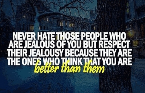 famous-jealousy-quotes-with-Images-Jealous-Envy-Pictures-Photos-Never-hate-those-people-who-are-jealous-of-you-but-respect-their-jealousy-because-they-are-the-ones-who-think-that-you-are-better-than-them.